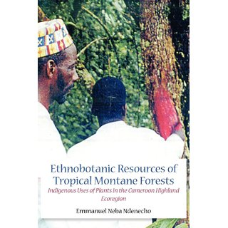 Ethnobotanic Resources of Tropical Montane Forests. Indigenous Uses of Plants in the Cameroon Highland Ecoregion