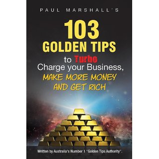 103 Golden Tips to Turbo Charge Your Business, Make More Money and Get Rich