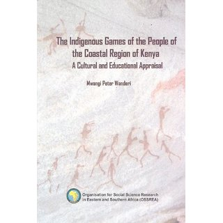 The Indigenous Games of the People of the Coastal Region of Kenya. A Cultural and Educational Appraisal