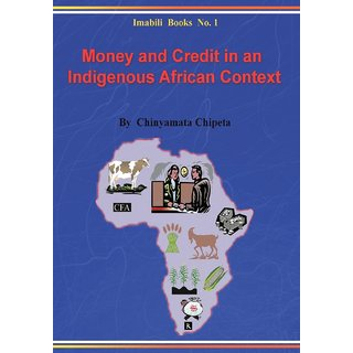 Money and Credit in an Indigenous African Context. Principles, Empirical Evidence and Policy Implications