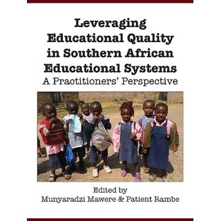 Leveraging Educational Quality in Southern African Educational Systems. A Practitioners' Perspective
