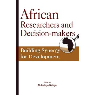 African Researchers and Decision-makers. Building Synergy for Development