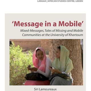 Message in a Mobile. Mixed-Messages, Tales of Missing and Mobile Communities at the University of Khartoum
