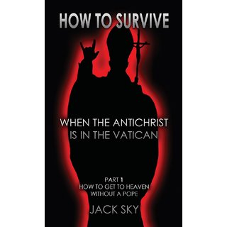 How To Survive When The Antichrist Is In the Vatican