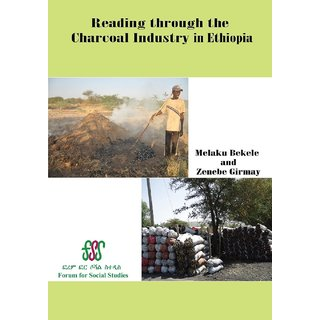 Reading Through the Charcoal Industry in Ethiopia. Production, Marketing, Consumption and Impact