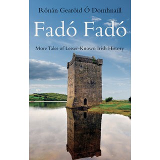 Fado Fado More Tales of Lesser Known Irish History