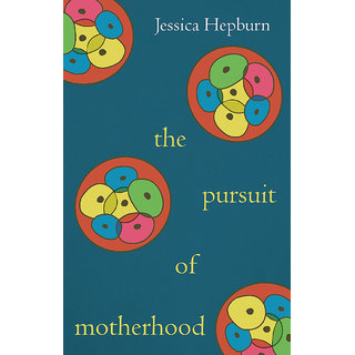 The Pursuit of Motherhood