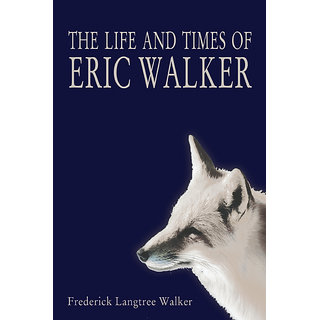 The Life and Times of Eric Walker