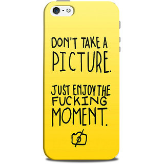 Mikzy DonT Take A Picture Quote Printed Designer Back Cover Case for Iphone 5/5S