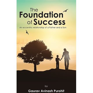 The Foundation of Success  An eccentric relationship of a Father and a Son