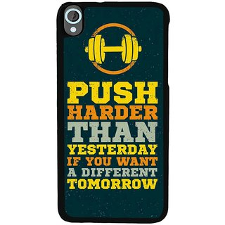 Ayaashii Push Harder Than Yesterday Back Case Cover for HTC Desire 820::HTC Desire 820Q::HTC Desire 820S