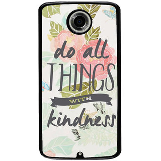 Ayaashii Do All Things With Kindness Back Case Cover for Motorola Google Nexus 6