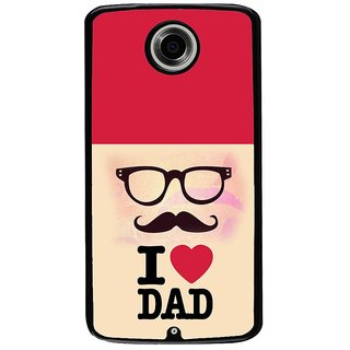Ayaashii I Love Dad Back Case Cover for Motorola Google Nexus 6