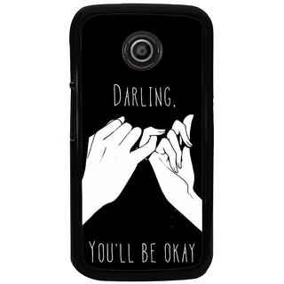Ayaashii Darling U Will B OK Back Case Cover for Motorola Moto E2::Motorola Moto E (2nd Gen)