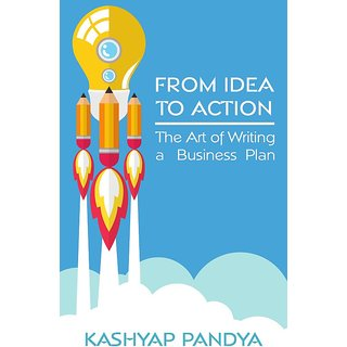 From Idea to Action The Art of Writing a Business Plan