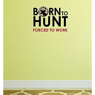 Design with Vinyl Moti 1537 3 Born to Hunt Forced to Work Outdoor Sports Wildlife Hunting Mens Peel & Stick Wall Sticker