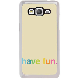 ifasho Modern Quotes have fun Back Case Cover for Samsung Galaxy Grand Prime