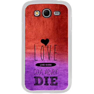 ifasho Love Can Not Die Back Case Cover for Samsung Galaxy Grand