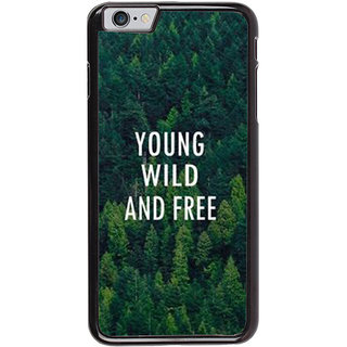Ayaashii Young Wild And Free Back Case Cover for Apple iPhone 6