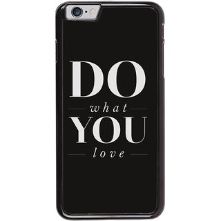 Ayaashii Do What You Love Back Case Cover for Apple iPhone 6