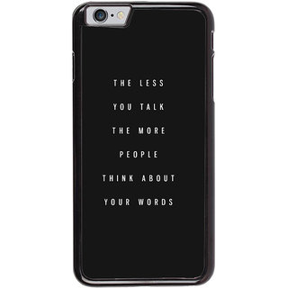Ayaashii The Less You Talk   Back Case Cover for Apple iPhone 6