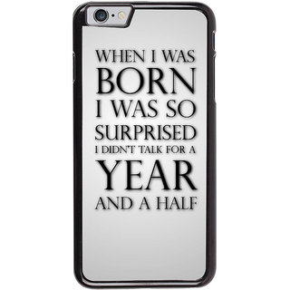 Ayaashii When I Was Born Back Case Cover for Apple iPhone 6
