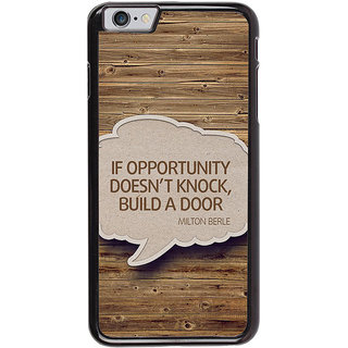 Ayaashii If Opputunity Doen't Knock Back Case Cover for Apple iPhone 6S