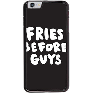 Ayaashii Fries Before Guys Back Case Cover for Apple iPhone 6S