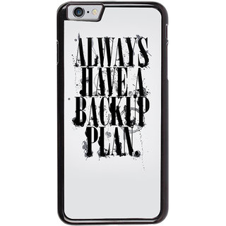 Ayaashii Always Have A Backup Plan Back Case Cover for Apple iPhone 6