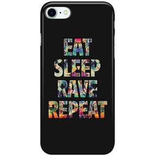 Dreambolic Eat-Sleep-Rave-Repeat Back Cover for Apple iPhone 7
