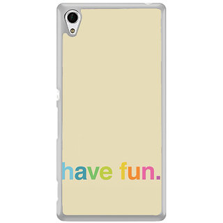 ifasho Modern Quotes have fun Back Case Cover for Sony Xperia Z3 Plus