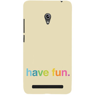 ifasho Modern Quotes have fun Back Case Cover for Asus Zenfone 5