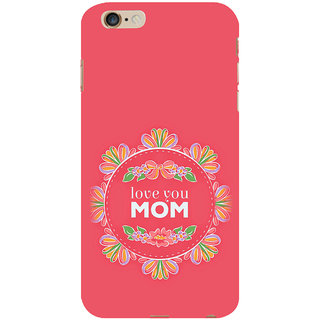 ifasho Love Quotes I love mom Back Case Cover for Apple iPhone 6S Plus