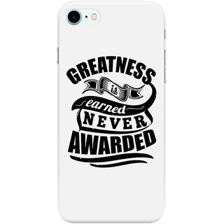Dreambolic Greatness-Is-Earned-Never-Awarded Back Cover for Apple iPhone 7