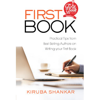 FIRST BOOK Practical Tips from Best-selling Authors on Writing Your First Book