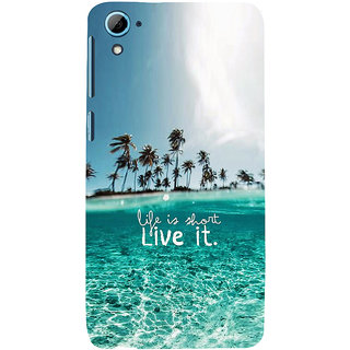 ifasho life is short live it Back Case Cover for HTC Desire 826