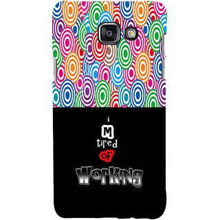 ifasho Life quote tired of working Back Case Cover for Samsung Galaxy A7 A710 (2016 Edition)