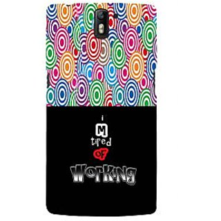 ifasho Life quote tired of working Back Case Cover for One Plus One