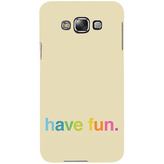 ifasho Modern Quotes have fun Back Case Cover for Samsung Galaxy E7