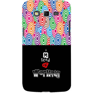 ifasho Life quote tired of working Back Case Cover for Samsung Galaxy Grand
