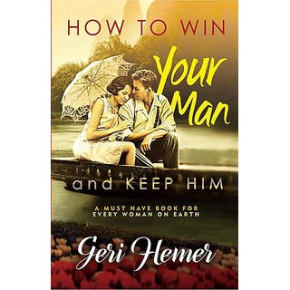 How to Win Your Man . . . and KEEP HIM