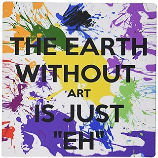 3dRose LLC 8 x 8 x 0.25 Inches Mouse Pad, The Earth without Art Is Just Eh Artist Art Teacher Professor (mp_159623_1)