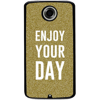 Ayaashii Enjoy Your Day Back Case Cover for Motorola Google Nexus 6
