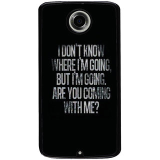 Ayaashii I Don't Know Where Iam Going Back Case Cover for Motorola Google Nexus 6