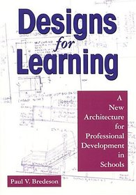 Designs for Learning A New Architecture for Professional Development in Schools Paperback  1 Nov 2002