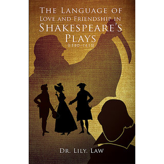 The Language of Love and Friendship in Shakespeare's Plays (1580-1615)