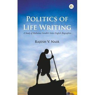 Politics of  Life Writing A  Study of  Mahatma Gandhis