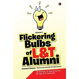 Flickering Bulbs of LT Alumni Common Humans - Uncommon Humour Experiences Volume 2