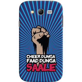 ColourCrust Samsung Galaxy Grand Neo / NEO GT Mobile Phone Back Cover With Cheer Dunga Faad Dunga Quirky - Durable Matte Finish Hard Plastic Slim Case