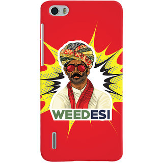 ColourCrust WEEDesi Quirky Style Printed Designer Back Cover For Huawei Honor 6 / Dual Sim Mobile Phone - Matte Finish Hard Plastic Slim Case